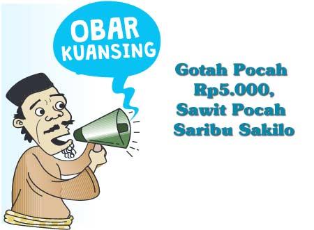Gotah Pocah Rp5.000, Sawit Pocah Saribu Sakilo