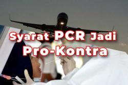 Syarat PCR Jadi Pro-Kontra